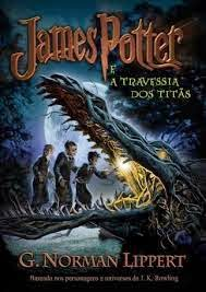 Download Livro James Potter: A Travessia dos Titãs (G. Norman Lippert)