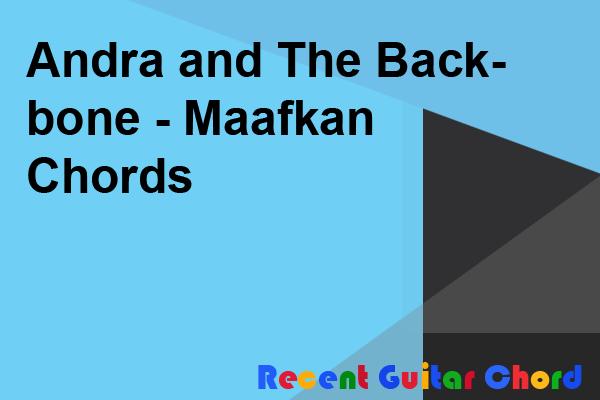 Andra and The Backbone - Maafkan Chords