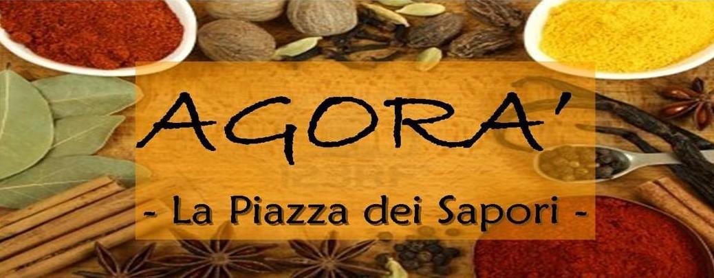 Agorà ... La Piazza dei Sapori