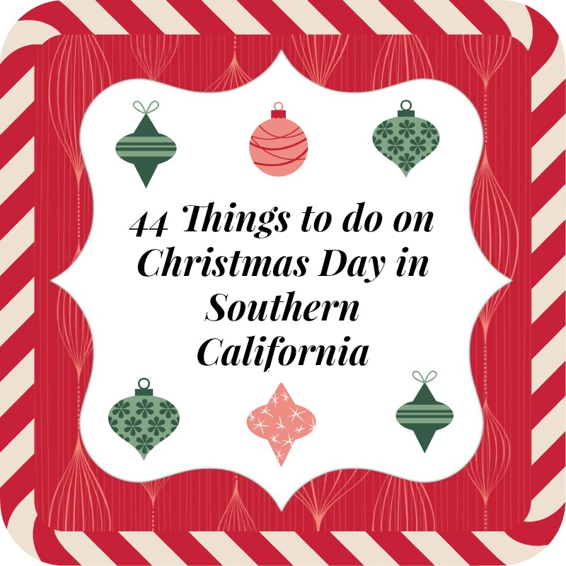 Field Trip Mom : 44 Things To Do On Christmas Day in Southern California.