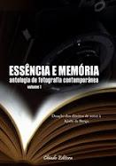 Essência e Memória - antologia de fotografia contemporânea - volume I., Chiado Editora