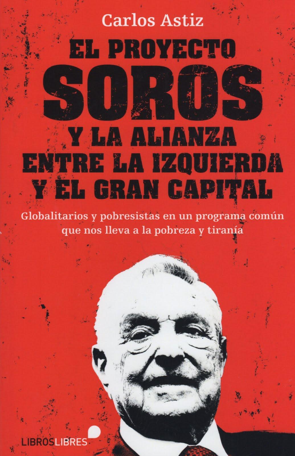 Carlos Astiz (El proyecto Soros) Y la alianza entre la izquierda y el gran capital. Globalitarios y