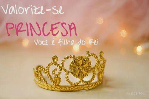 Frases Do Bem Valorize Se Princesa Você E Filha Do Rei