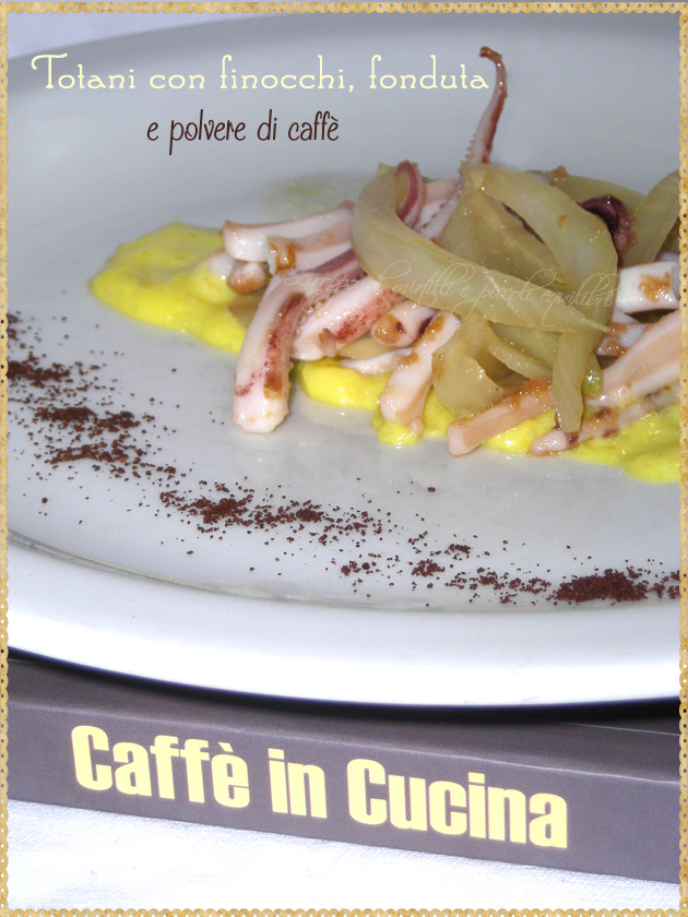 Totani con finocchi fonduta e polvere di caffè libro Caffè in cucina