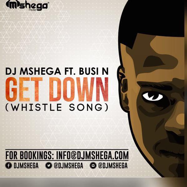 Dj Mshega Ft. Busi N - Get Down (Whistle Song) [Baixar Grátis]