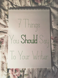 7 Things You Should Say to Your Writer || Water & Pen ||