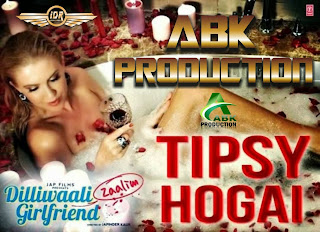 Tipsy Hogai ( Diliwaali Zaalim Girlfriend ) Abk Production