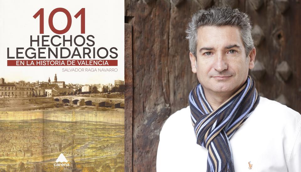 SALVADOR RAGA PRESENTA 101 HECHOS LEGENDARIOS EN LA HISTORIA DE VALENCIA