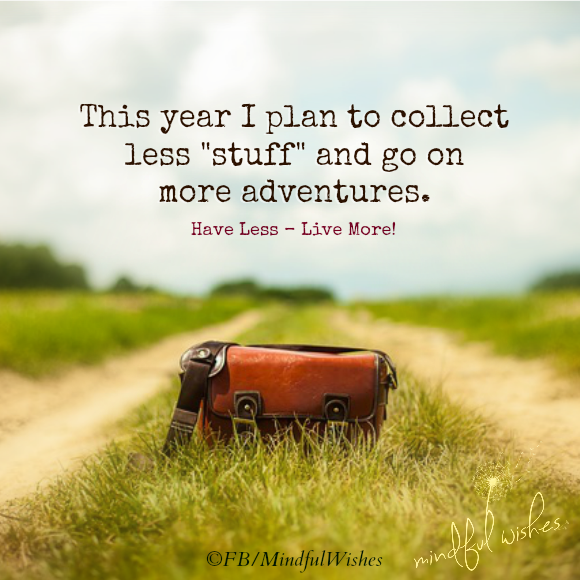 have less stuff and more adventures...a great goal
