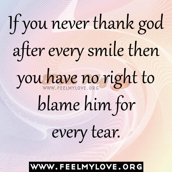 If you never thank god after every smile