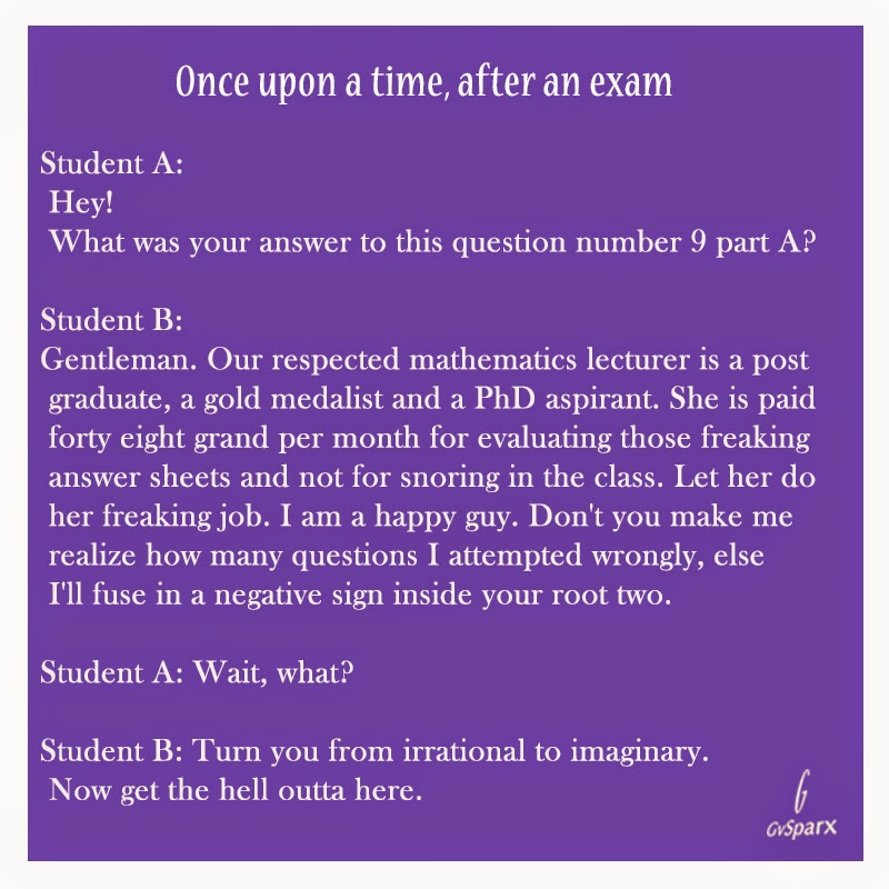 Funny reply to a student who asks his answer to a question after exam