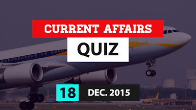 Current Affairs Quiz 18 December 2015