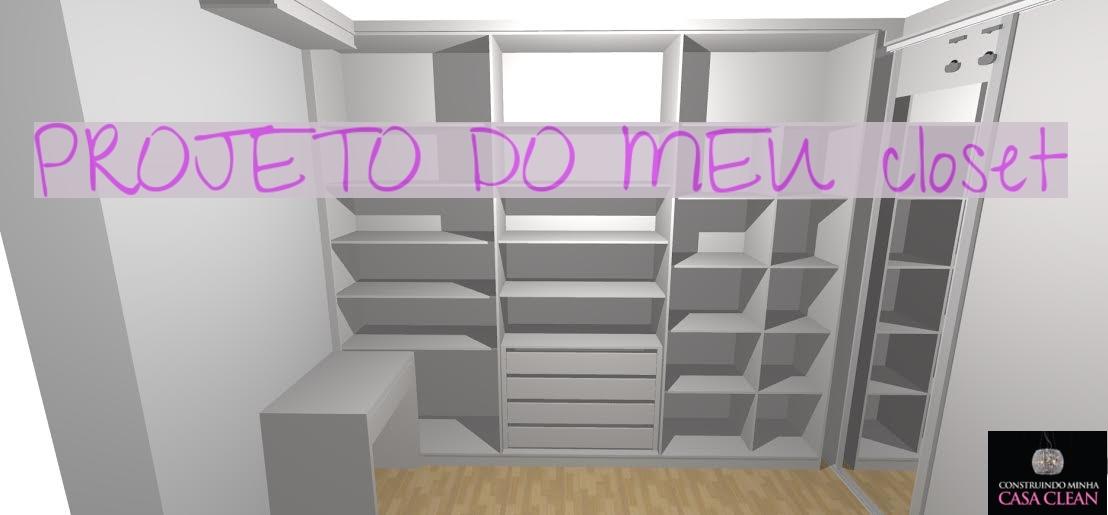 Extremamente Construindo Minha Casa Clean: Projeto do Meu Closet Sob Medida! E  HL08