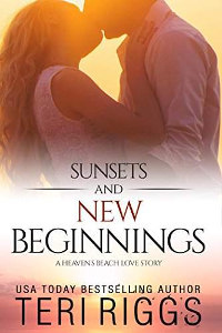 Sunsets and New Beginnings (A Heaven's Beach Love Story Book 1) by Teri Riggs
