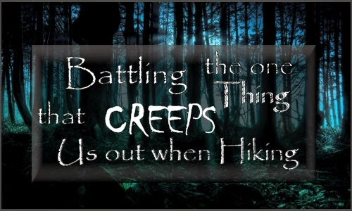 Battling the ONE thing that Creeps us out Hiking