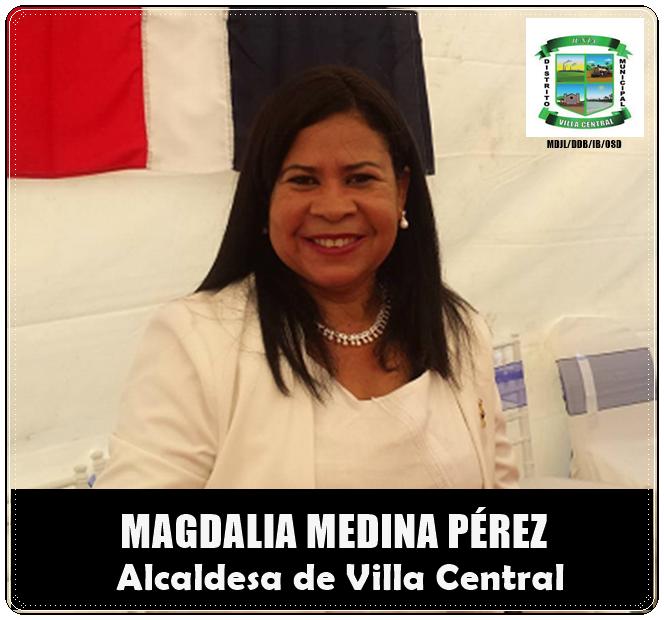 MAGDALIA MEDINA PÉREZ, ALCALDESA DE VILLA CENTRAL