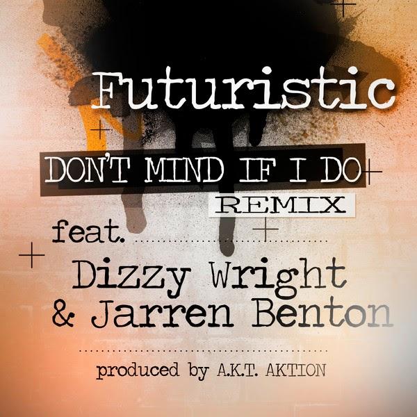 FUTURISTIC - Don't Mind If I Do - The Remix (feat. Dizzy Wright & Jarren Benton) - Single Cover