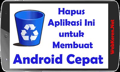Hapus Aplikasi Ini untuk membuat Android lebih Cepat
