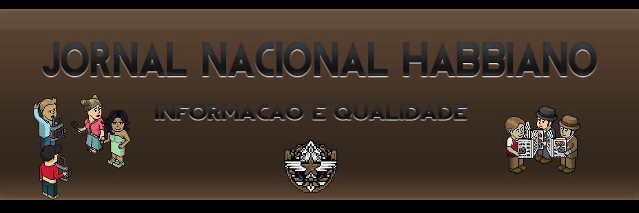 Jornal Nacional Habbiano ®