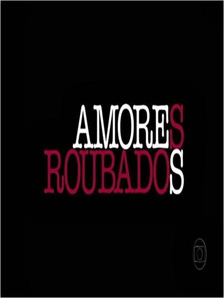 Amores Roubados Série Completa – Nacional (2014)