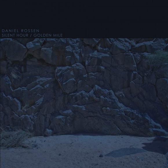 Daniel Rossen - Silen Hour / Golden Mile EP