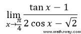 lim (tan(x)-1)/cos (x)-sqrt(2)  x tend vers pi/4