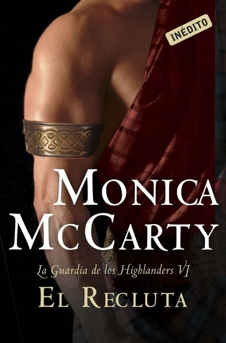 NOVELA ROMANTICA: El recluta   (La Guardia de los Highlanders VI) Monica McCarty   [Cisne, 9 Enero 2014] Edición Papel & Ebook  Romántica Adulta | Mayores de 18 años PORTADA