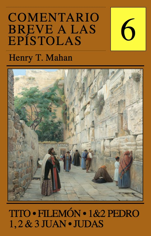 Henry T. Mahan-Comentario Breve a Las Epístolas-Vol 6-Tito,Filemón,1&2 Pedro,1,2 & 3 Juan,Judas-