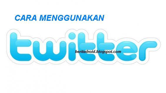 Panduan Lengkap Cara Menggunakan Twitter