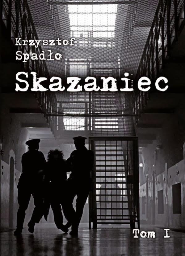 """""""Skazaniec. Na pohybel całemu światu"""" - Krzysztof Spadło."""