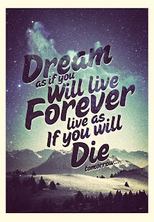 QUOTES BOUQUET: Dream as if you will live forever, Live as if you will die tomorrow.