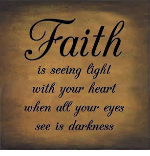 faith is seeing light with your heart when all your eyes see is darkness