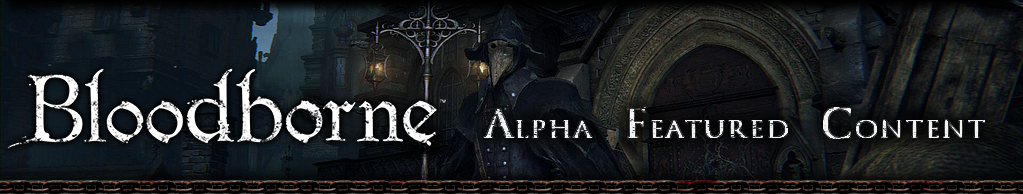 Bloodborne Alpha Featured Content