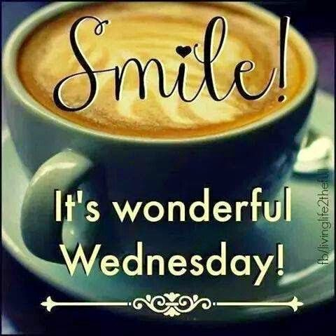 """Smile! It's wonderful Wednesday!"" ~ Unknown; Picture of a cup of coffee. fb/livinglife2thefull"