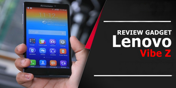 Review Gadget : Lenovo Vibe z