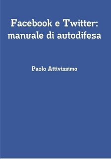 Leggi online o acquista su carta &quot;Facebook e Twitter - Manuale di autodifesa&quot;