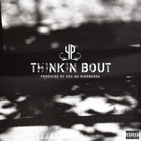 "SONG REVIEW: YP - ""Thinkin Bout"""