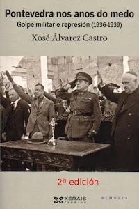 Pontevedra nos anos do medo. Golpe militar e represión (1936-1939). Ed. Xerais 2013. 2ª ed. (2014)