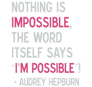 "Nothing is impossible, the word itsefl says ""I'm possible"", Audrey Hepburn, quote"