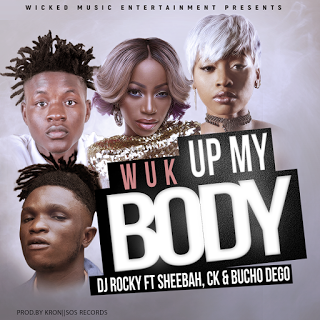 "NEW MUSIC - AFROBEAT - ""Wuk up my Body"" DJ Rocky feat CK,Sheeba, Bucho DEGO"