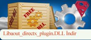 Libaout_directx_plugin.dll Hatası çözümü.