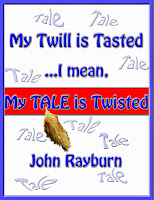 My Twill is Tasted,...I mean, My TALE is Twisted