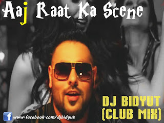 Aaj+Raat+Ka+Scene+-+DJ+BIDYUT+(Club+Mix)-mp3-download