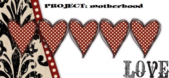 PROJECT: Motherhood