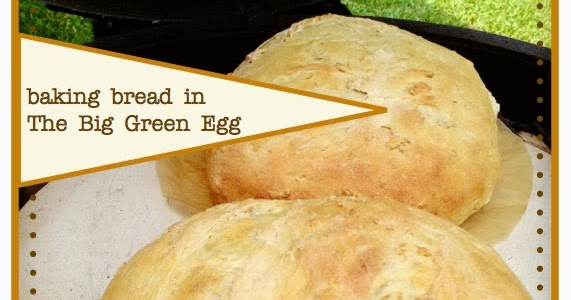 baking bread in the Big Green Egg...