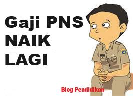 Gaji PNS Akan Naik Lagi ~ Blog Pendidikan
