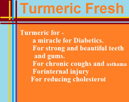Turmeric Fresh reduces Cancer and Diabetes risk and many other disorders