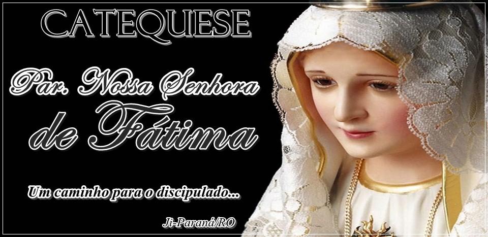 Catequese Nossa Senhor de Fátima Ji-Paraná/RO