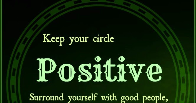 Wisdom To Inspire The Soul Keep Your Circle Positive