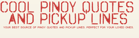 Cool Pinoy Quotes and Pickup Lines
